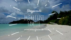 """Blogparade – Bucket List """"Familie"""". Weitere Informationen unter www.wiraufreise.de"""
